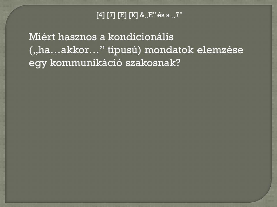 """[4] [7] [E] [K] &""""E és a """"7 Miért hasznos a kondícionális (""""ha…akkor… típusú) mondatok elemzése egy kommunikáció szakosnak"""